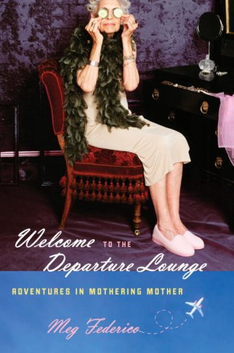 9780385666848: Welcome to the Departure Lounge: Adventures in Mothering Mother