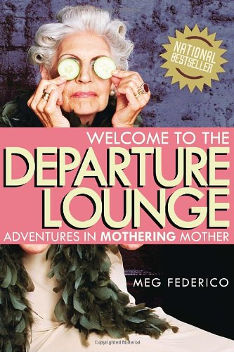 9780385666855: Welcome to the Departure Lounge: Adventures in Mothering Mother