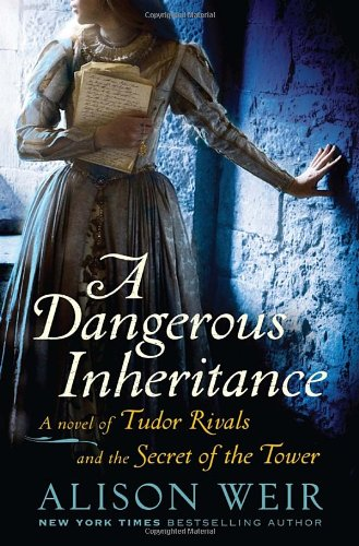 9780385667104: A Dangerous Inheritance: A Novel of Tudor Rivals and the Secret of the Tower
