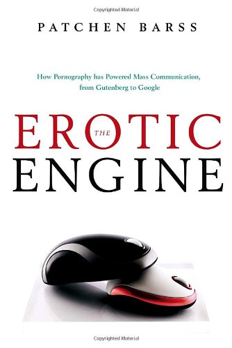 9780385667364: The Erotic Engine: How Pornography has Powered Mass Communication, from Gutenberg to Google