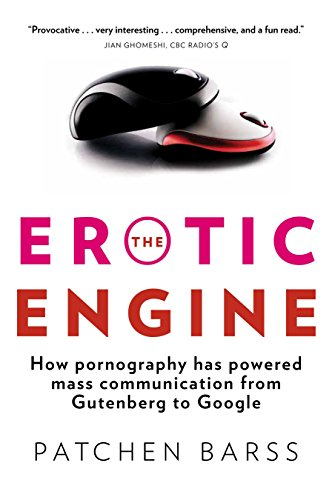 9780385667371: The Erotic Engine: How Pornography Has Powered Mass Communication from Gutenberg to Google