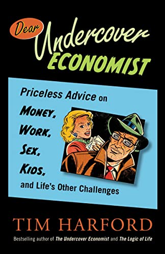 9780385667432: Dear Undercover Economist: Priceless Advice on Money, Work, Sex, Kids, and Life's Other Challenges