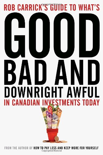 9780385667456: Rob Carrick's Guide to What's Good, Bad and Downright Awful in Canadian Investments Today