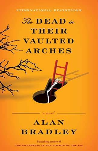 The Dead in Their Vaulted Arches: A Flavia de Luce Mystery: Bradley, Alan