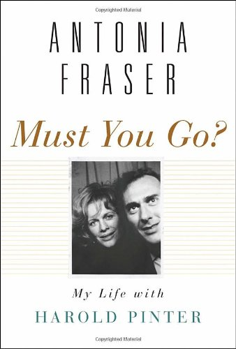 9780385668378: Must You Go?: My Life with Harold Pinter