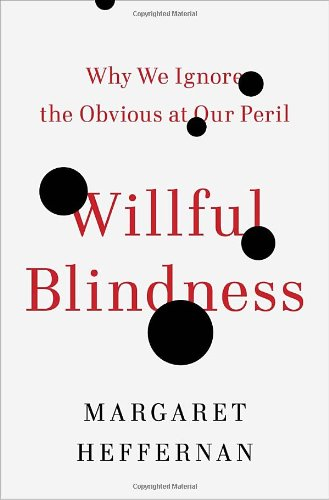 Willful Blindness : Why We Ignore The Obvious At Our Peril: Heffernan, Margaret