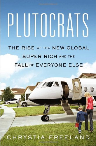 9780385669719: [(Plutocrats: The Rise of the New Global Super-Rich and the Fall of Everyone Else )] [Author: Chrystia Freeland] [Oct-2012]