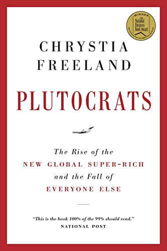 9780385669733: Plutocrats: The Rise of the New Global Super-Rich and the Fall of Everyone Else