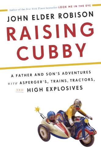 9780385670364: Raising Cubby: A Father and Son's Adventures with Asperger's, Trains, Tractors, and High Explosives