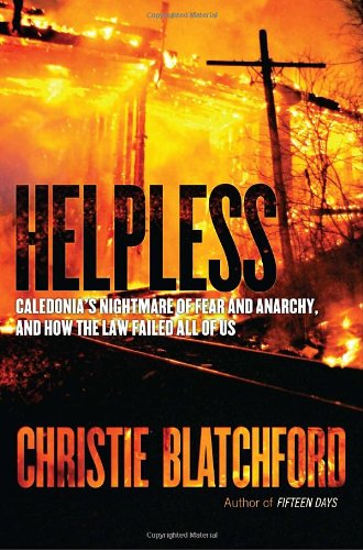 9780385670395: Helpless: Caledonia's Nightmare of Fear and Anarchy, and How the Law Failed All of Us