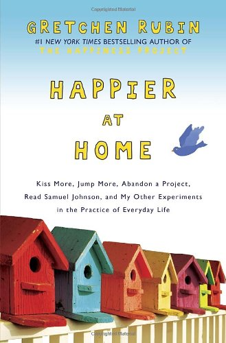 9780385670821: (Happier at Home: Kiss More, Jump More, Abandon a Project, Read Samuel Johnson, and My Other Experiments in the Practice of Everyday Life) By Gretchen Rubin (Author) Hardcover on (Sep , 2012)
