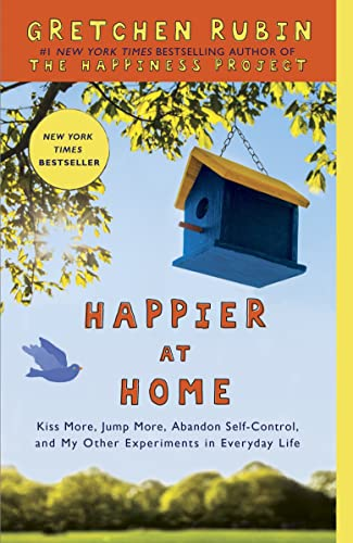 9780385670845: Happier at Home: Kiss More, Jump More, Abandon a Project, Read Samuel Johnson, and My Other Experiments in the Practice of Everyday Life