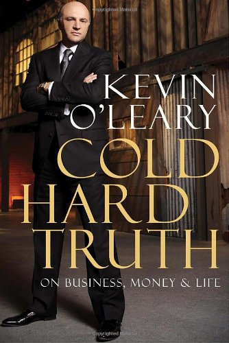 Cold Hard Truth: On Business, Money & Life: O'Leary, Kevin