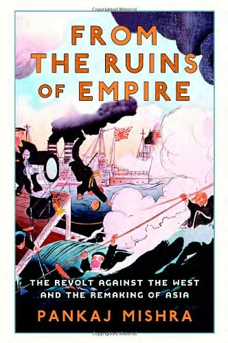 9780385676106: From the Ruins of Empire: The Revolt Against the West and the Remaking of Asia