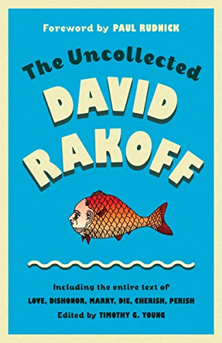 9780385676151: The Uncollected David Rakoff: Including the entire text of Love, Dishonor, Marry, Die, Cherish, Perish