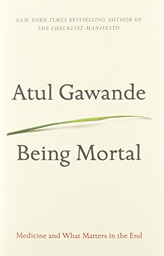 Being Mortal : Medicine and What Matters: Atul Gawande