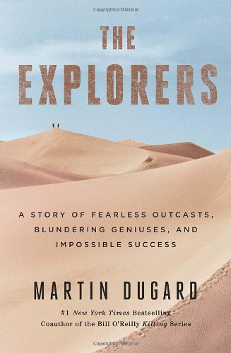 9780385677820: The Explorers: A Story of Fearless Outcasts, Blundering Geniuses, and Impossible Success