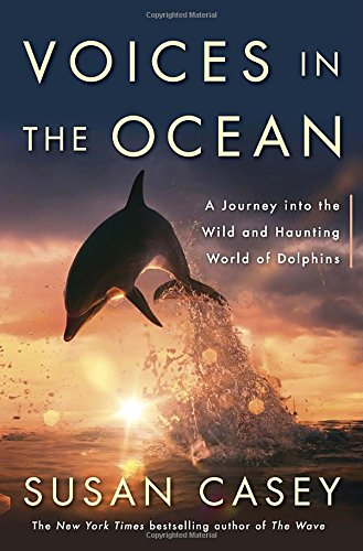 9780385679404: Voices in the Ocean: A Journey into the Wild and Haunting World of Dolphins