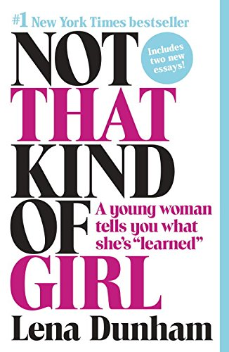 9780385680691: Not That Kind of Girl: A Young Woman Tells You What She's