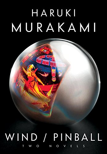 Hear the Wind Sing and Pinball, 1973: Murakami, Haruki