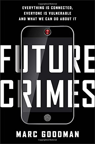 9780385682565: Future Crimes: How Our Radical Dependence on Technology Threatens Us All
