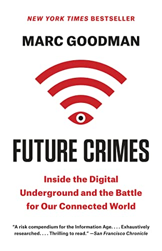 9780385682589: Future Crimes: How Our Radical Dependence on Technology Threatens Us All
