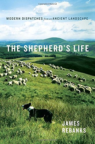 The Shepherd's Life: Modern Dispatches from an: Rebanks, James