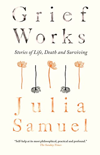 9780385690867: Grief Works: Stories of Life, Death and Surviving