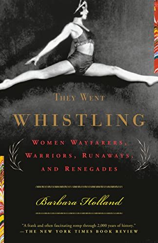 9780385720021: They Went Whistling: Women Wayfarers, Warriors, Runaways, and Renegades