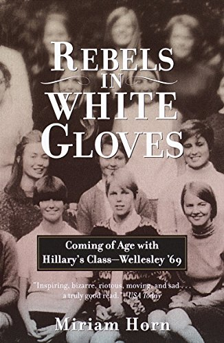 9780385720182: Rebels in White Gloves: Coming of Age with Hillary's Class--Wellesley '69