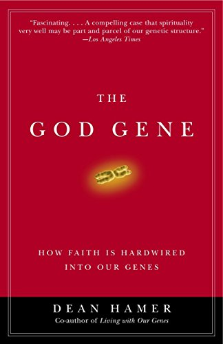 The God Gene: How Faith Is Hardwired Into Our Genes: Hamer, Dean H.