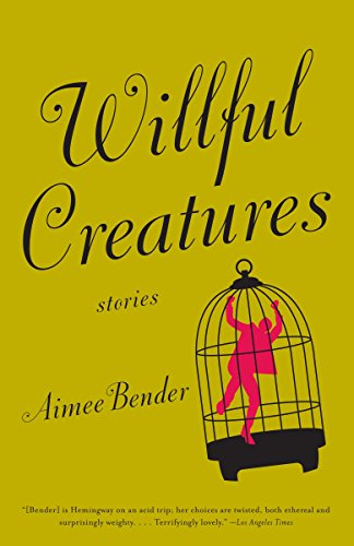 Willful Creatures (0385720971) by Aimee Bender