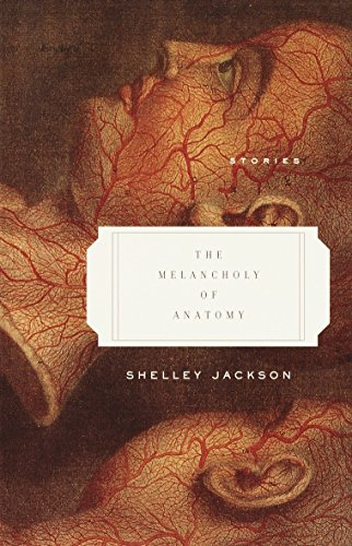 The Melancholy of Anatomy: Stories: Jackson, Shelley