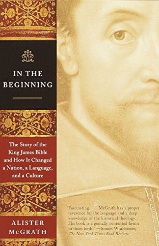 9780385722162: In the Beginning: The Story of the King James Bible and How It Changed a Nation, a Language, and a Culture