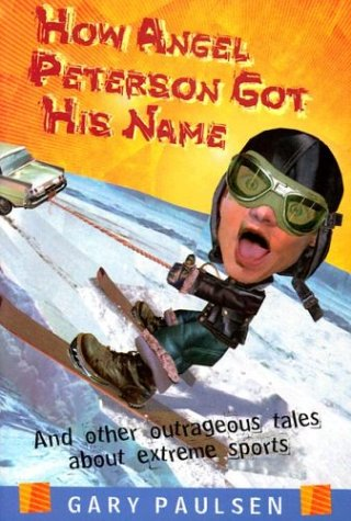 9780385729499: How Angel Peterson Got His Name: And Other Outrageous Tales of Extreme Sports