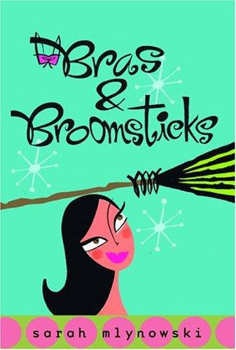 BRAS & BROOMSTICKS: Mlynowski, Sarah.