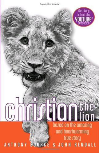 9780385738569: Christian the Lion: Based on the Amazing and Heartwarming True Story