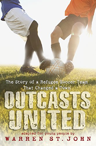 Outcasts United: The Story of a Refugee Soccer Team That Changed a Town: St John, Warren