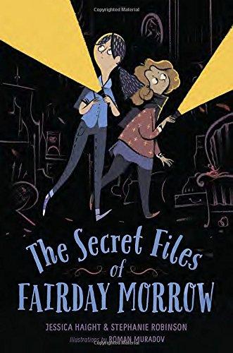 The Secret Files of Fairday Morrow: Haight, Jessica; Robinson, Stephanie