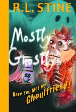 Have You Met My Ghoulfriend? (Mostly Ghostly): Stine, R.L.