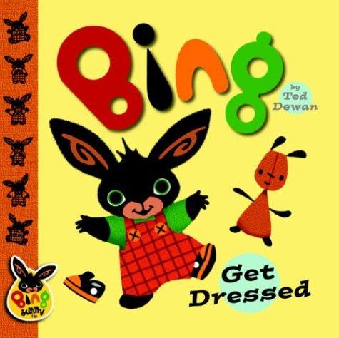 Bing: Get Dressed (Bing Bunny): Dewan, Ted