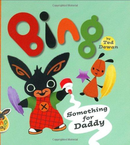 9780385750462: Bing: Something for Daddy (Bing Bunny)