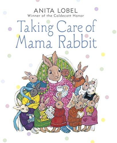 Taking Care of Mama Rabbit: Anita Lobel
