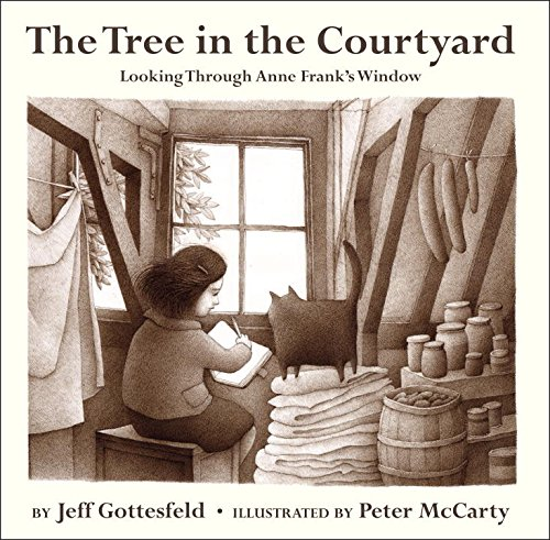 The Tree in the Courtyard: Looking Through Anne Frank's Window: Jeff Gottesfeld; Peter McCarty