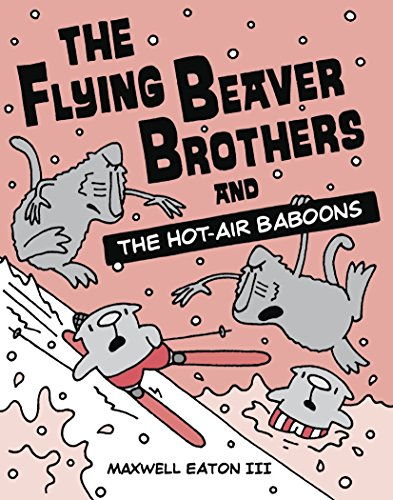 The Flying Beaver Brothers and the Hot-Air Baboons: Eaton, Maxwell, III