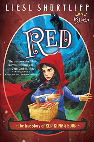 Red: The True Story of Red Riding Hood: Liesl Shurtliff