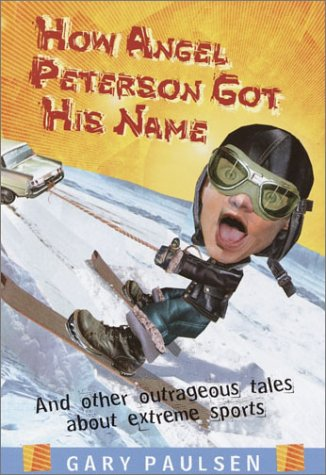 How Angel Peterson Got His Name: Paulsen, Gary