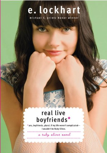 9780385904384: Real Live Boyfriends: Yes. Boyfriends, plural. If my life weren't complicated, I wouldn't be Ruby Oliver (Ruby Oliver Quartet)