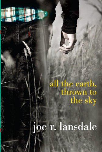 All the Earth, Thrown to the Sky: Lansdale, Joe R.