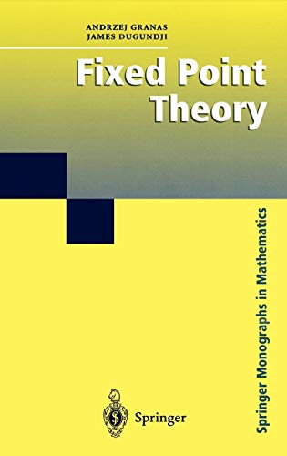 Fixed Point Theory (Springer Monographs in Mathematics): Granas, Andrzej; Dugundji,